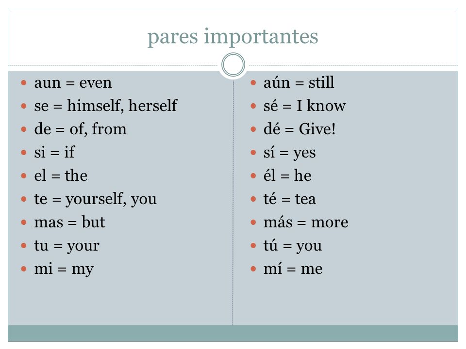 pares importantes aun = even se = himself, herself de = of, from