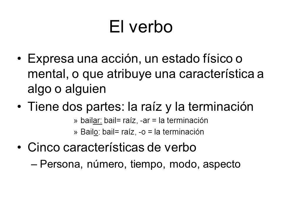 El verboExpresa una acción, un estado físico o mental, o que atribuye una característica a algo o alguien.