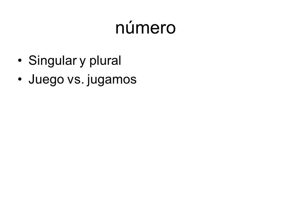 número Singular y plural Juego vs. jugamos