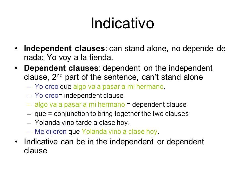 Indicativo Independent clauses: can stand alone, no depende de nada: Yo voy a la tienda.