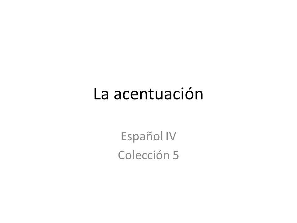 La acentuación Español IV Colección 5