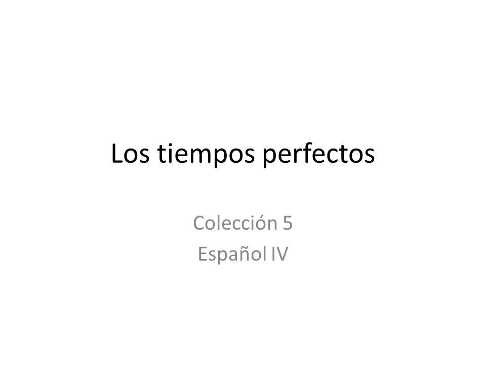Los tiempos perfectos Colección 5 Español IV
