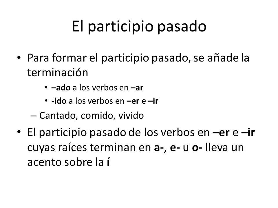 El participio pasado Para formar el participio pasado, se añade la terminación. –ado a los verbos en –ar.