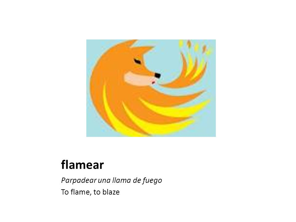 flamear Parpadear una llama de fuego To flame, to blaze
