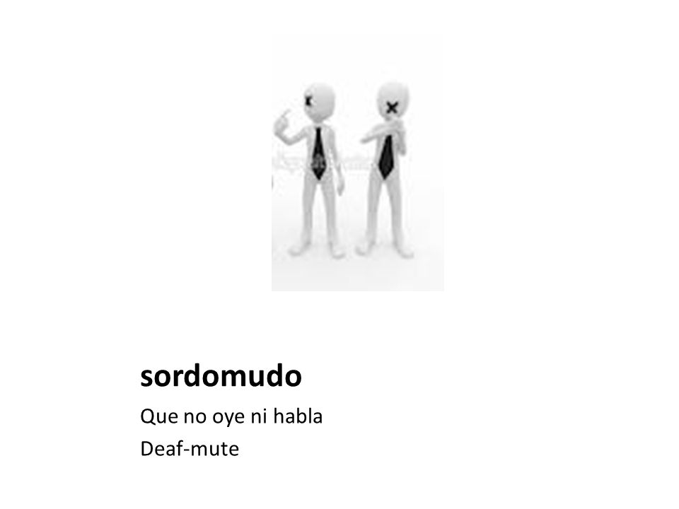 sordomudo Que no oye ni habla Deaf-mute