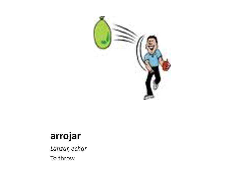 arrojar Lanzar, echar To throw
