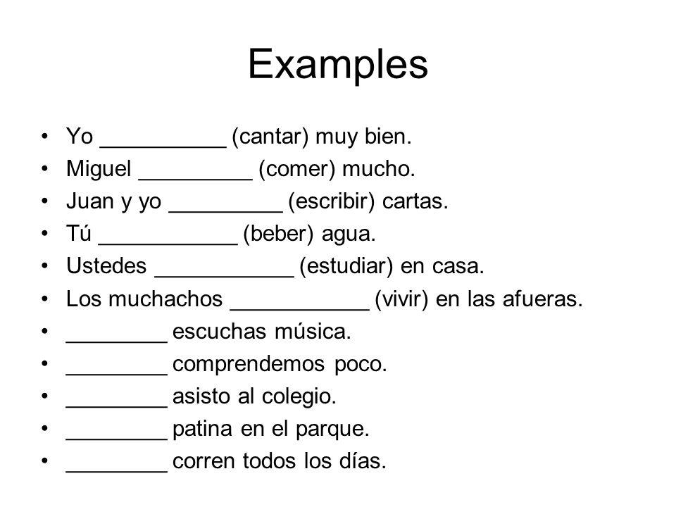 Examples Yo __________ (cantar) muy bien.