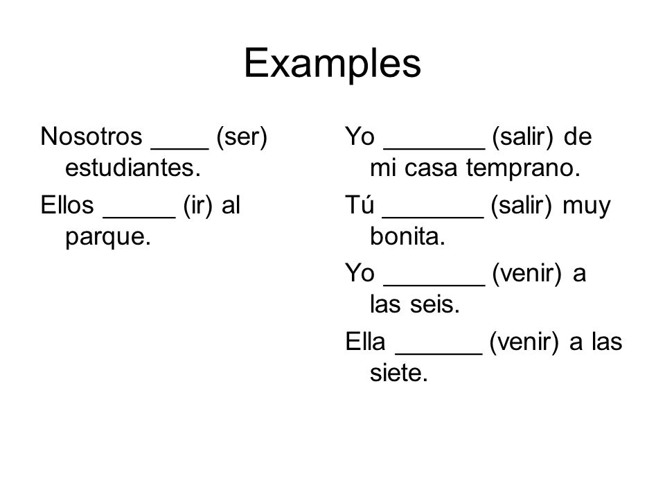 Examples Nosotros ____ (ser) estudiantes. Ellos _____ (ir) al parque.