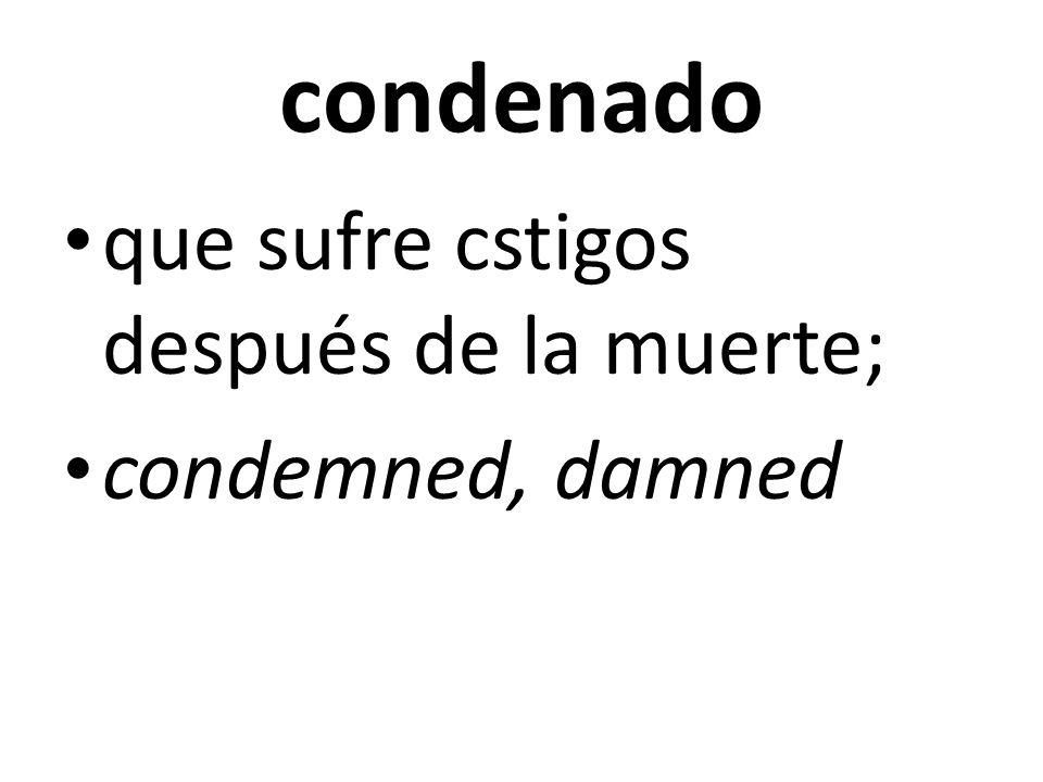condenado que sufre cstigos después de la muerte; condemned, damned