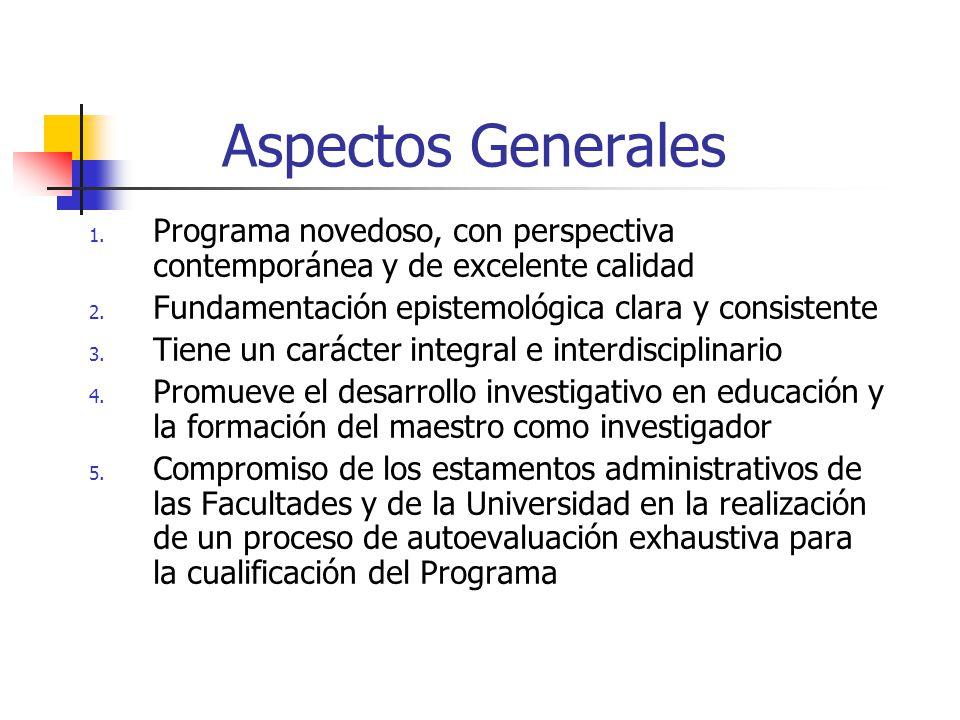 Aspectos Generales Programa novedoso, con perspectiva contemporánea y de excelente calidad. Fundamentación epistemológica clara y consistente.