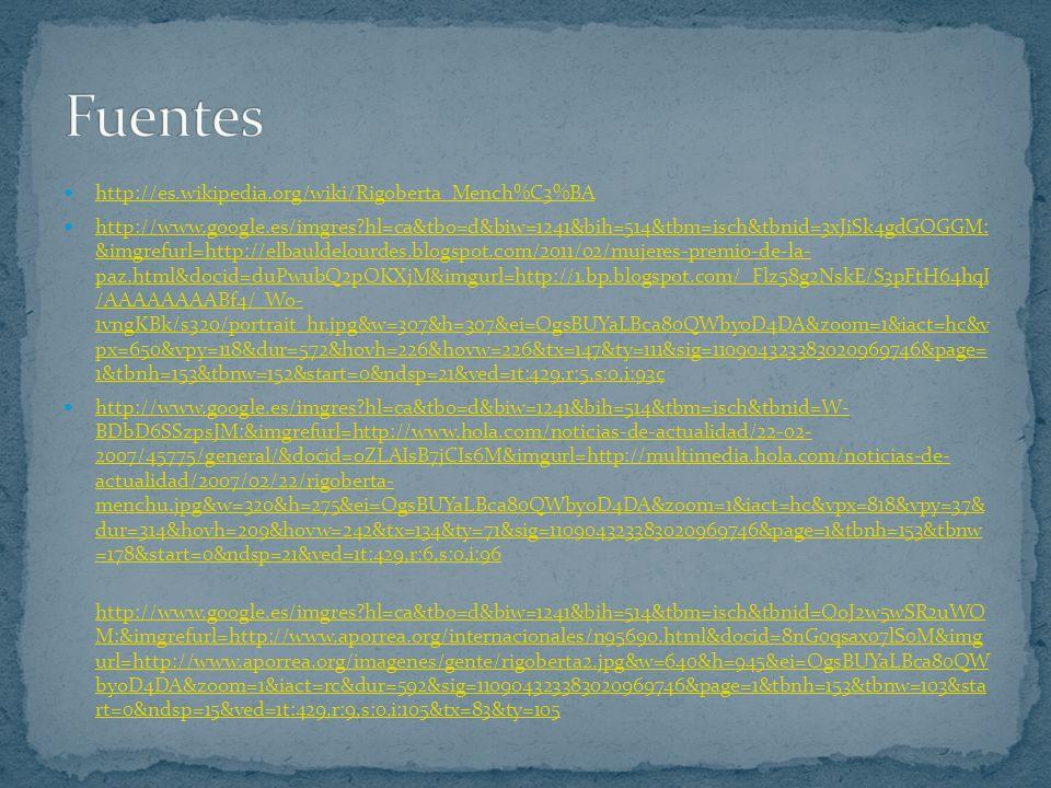Fuentes http://es.wikipedia.org/wiki/Rigoberta_Mench%C3%BA