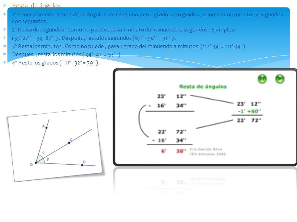 Resta de ángulos. 1º Poner primero la medida de ángulos de cada uno pero grados con grados , minutos con minutos y segundos con segundos .