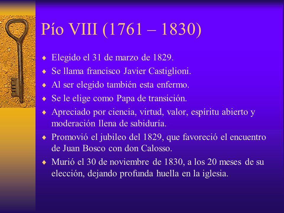 Pío VIII (1761 – 1830) Elegido el 31 de marzo de 1829.