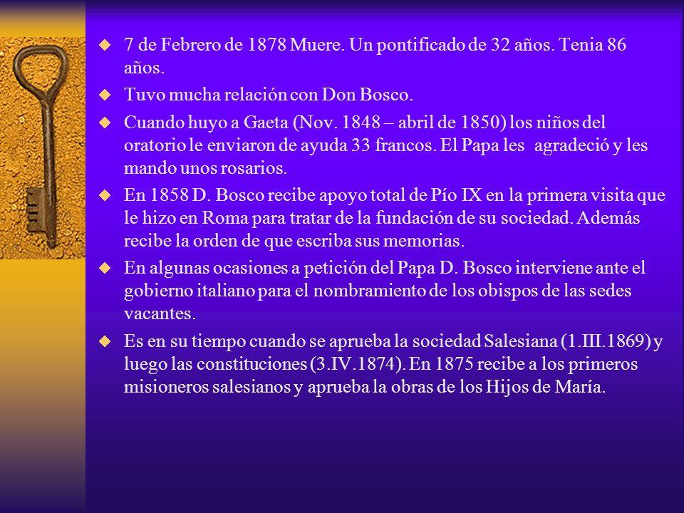 7 de Febrero de 1878 Muere. Un pontificado de 32 años. Tenia 86 años.