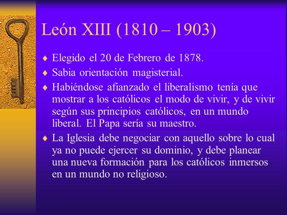 León XIII (1810 – 1903) Elegido el 20 de Febrero de 1878.