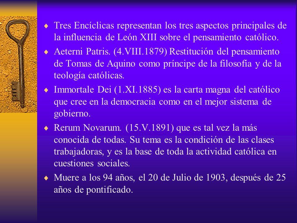 Tres Encíclicas representan los tres aspectos principales de la influencia de León XIII sobre el pensamiento católico.