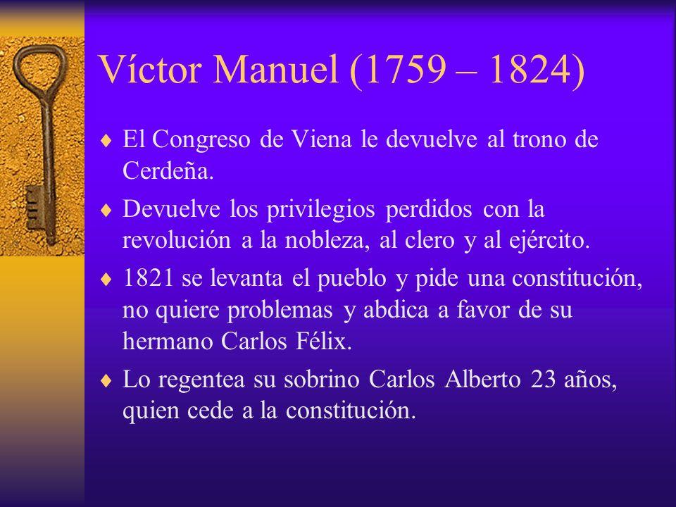 Víctor Manuel (1759 – 1824)El Congreso de Viena le devuelve al trono de Cerdeña.