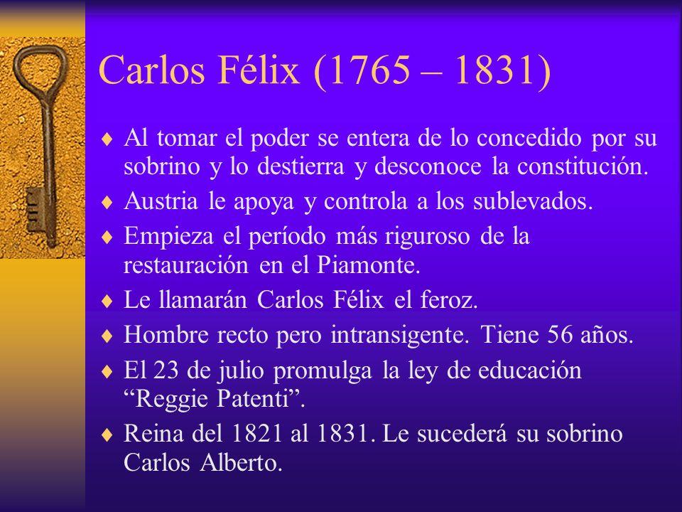 Carlos Félix (1765 – 1831) Al tomar el poder se entera de lo concedido por su sobrino y lo destierra y desconoce la constitución.