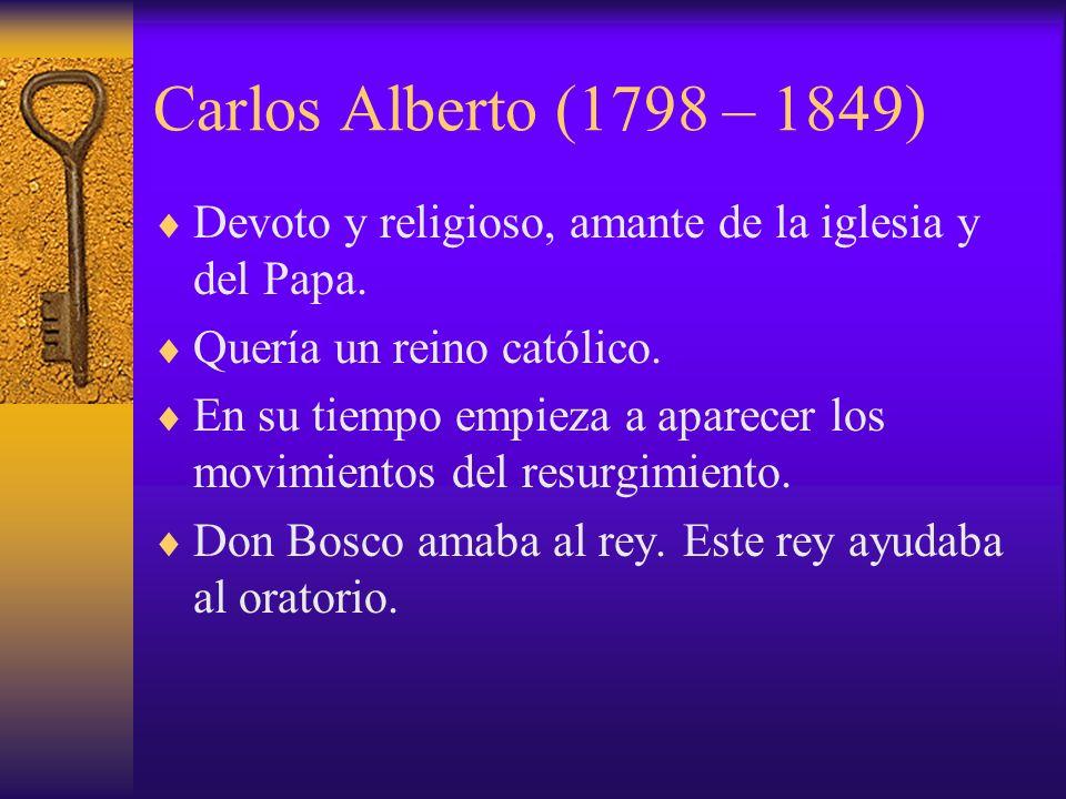 Carlos Alberto (1798 – 1849) Devoto y religioso, amante de la iglesia y del Papa. Quería un reino católico.