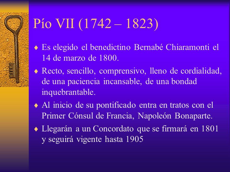Pío VII (1742 – 1823) Es elegido el benedictino Bernabé Chiaramonti el 14 de marzo de 1800.