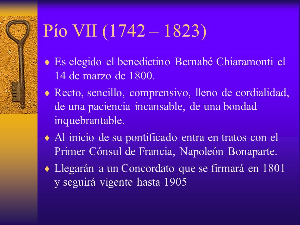 Pío VII (1742 – 1823)Es elegido el benedictino Bernabé Chiaramonti el 14 de marzo de 1800.
