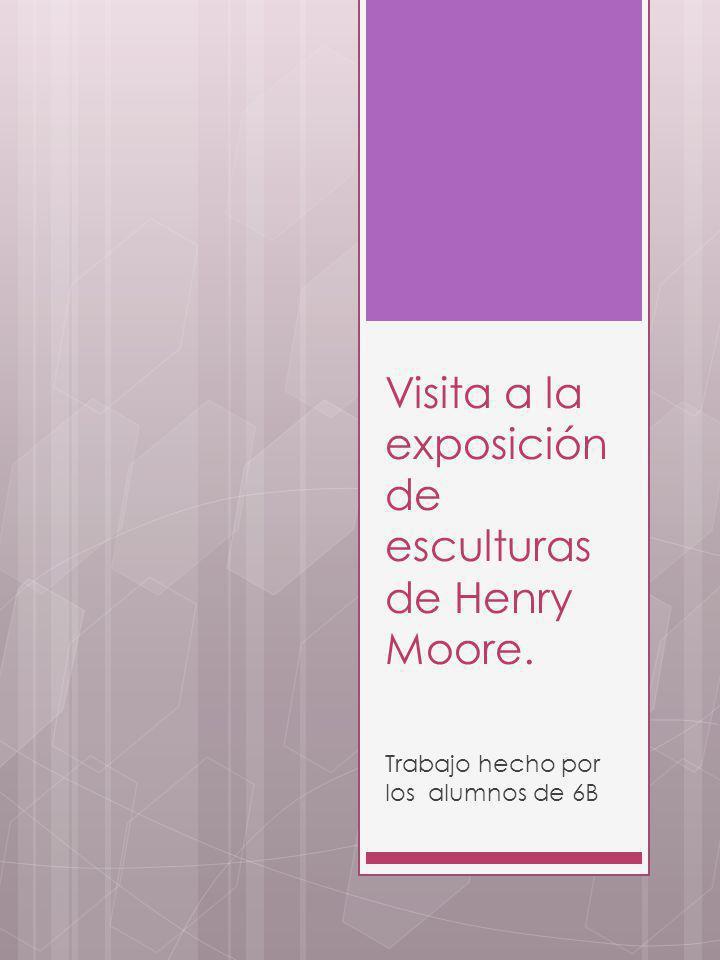 Visita a la exposición de esculturas de Henry Moore.