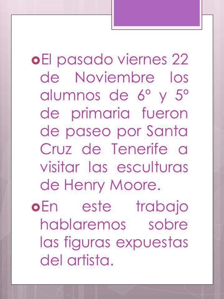 El pasado viernes 22 de Noviembre los alumnos de 6º y 5º de primaria fueron de paseo por Santa Cruz de Tenerife a visitar las esculturas de Henry Moore.