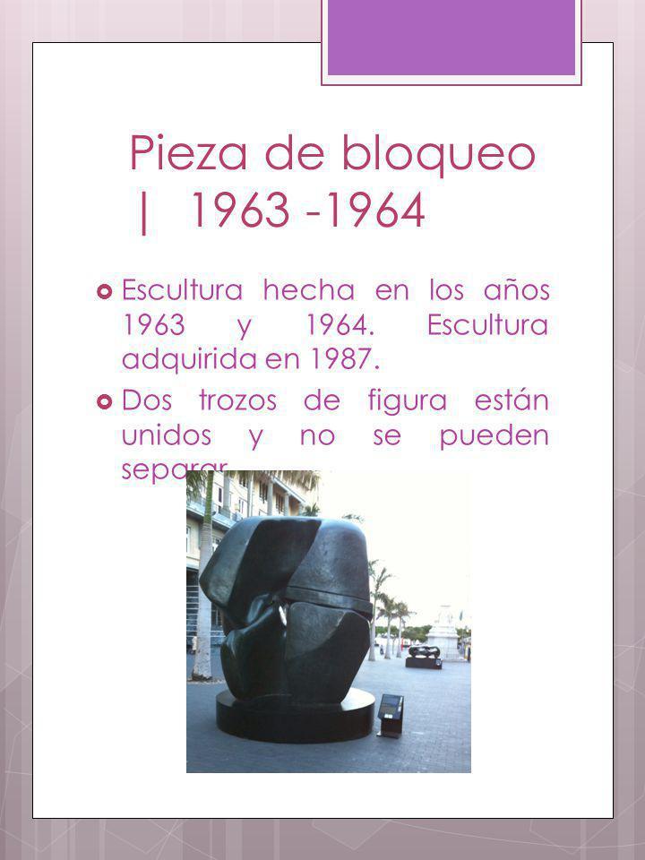 Pieza de bloqueo | 1963 -1964 Escultura hecha en los años 1963 y 1964. Escultura adquirida en 1987.