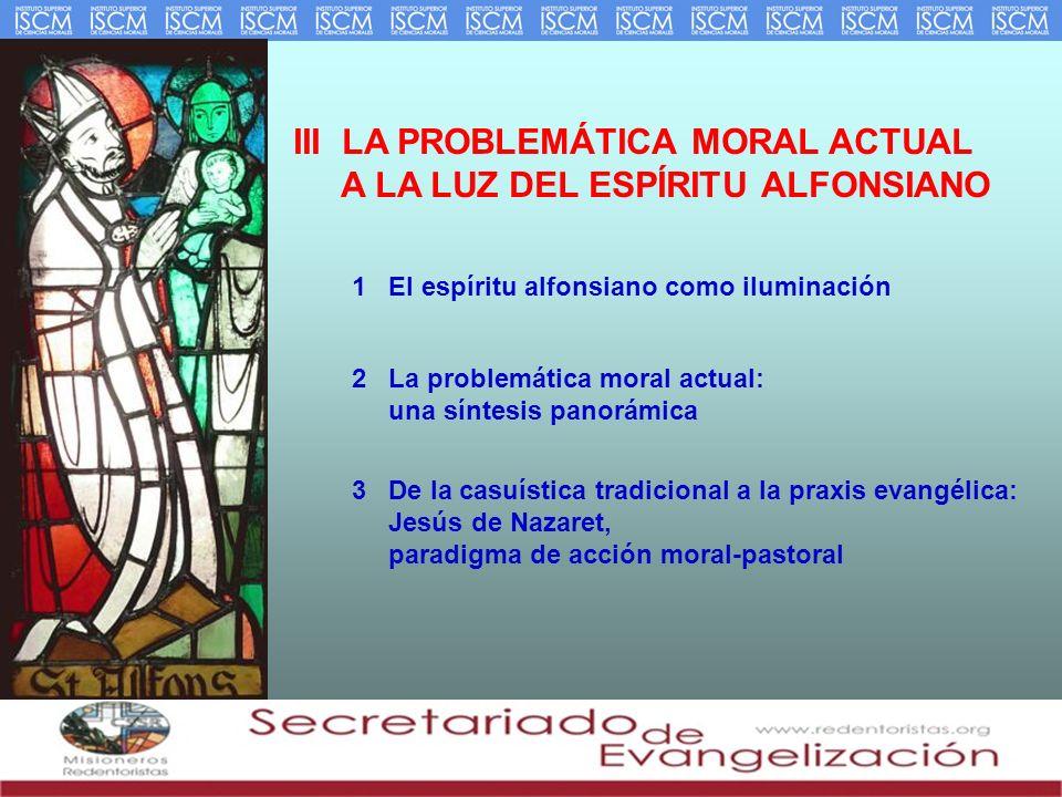 III LA PROBLEMÁTICA MORAL ACTUAL A LA LUZ DEL ESPÍRITU ALFONSIANO