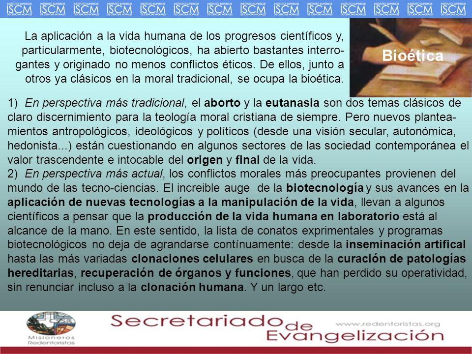 La aplicación a la vida humana de los progresos científicos y, particularmente, biotecnológicos, ha abierto bastantes interro- gantes y originado no menos conflictos éticos. De ellos, junto a otros ya clásicos en la moral tradicional, se ocupa la bioética.