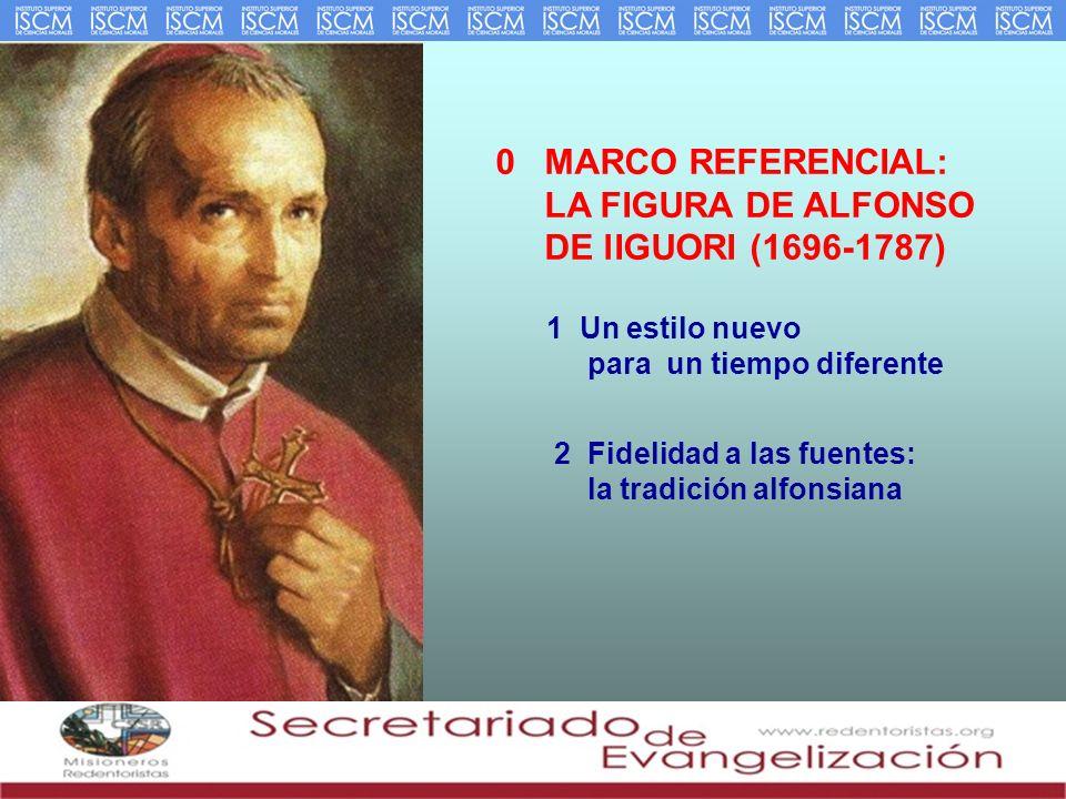 0 MARCO REFERENCIAL: LA FIGURA DE ALFONSO DE lIGUORI (1696-1787)