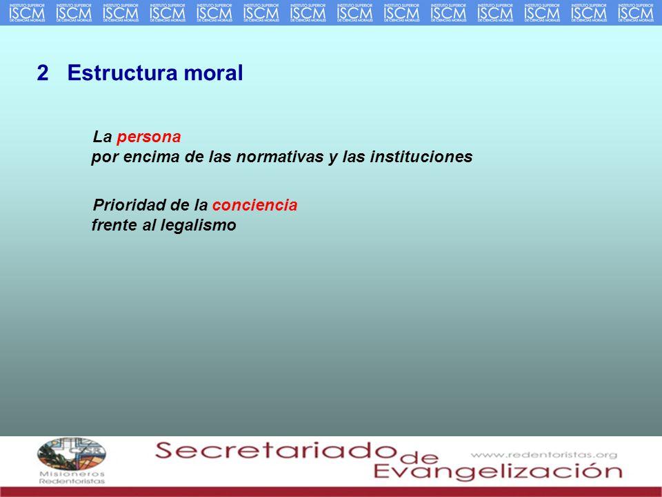2 Estructura moral La persona por encima de las normativas y las instituciones.