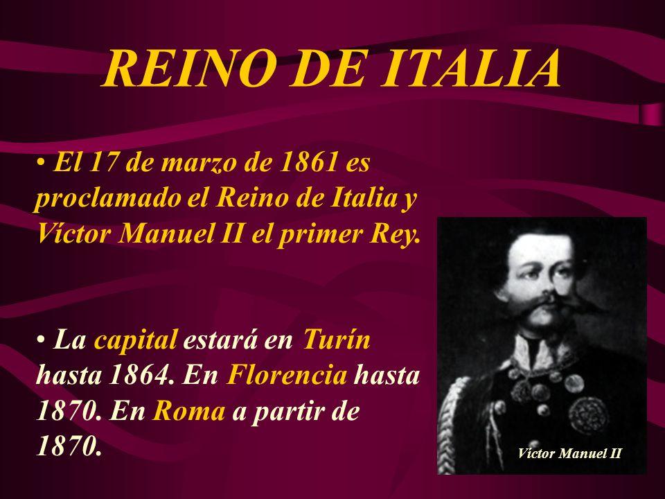 REINO DE ITALIA El 17 de marzo de 1861 es proclamado el Reino de Italia y Víctor Manuel II el primer Rey.