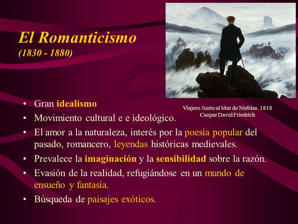 El Romanticismo (1830 - 1880) Gran idealismo