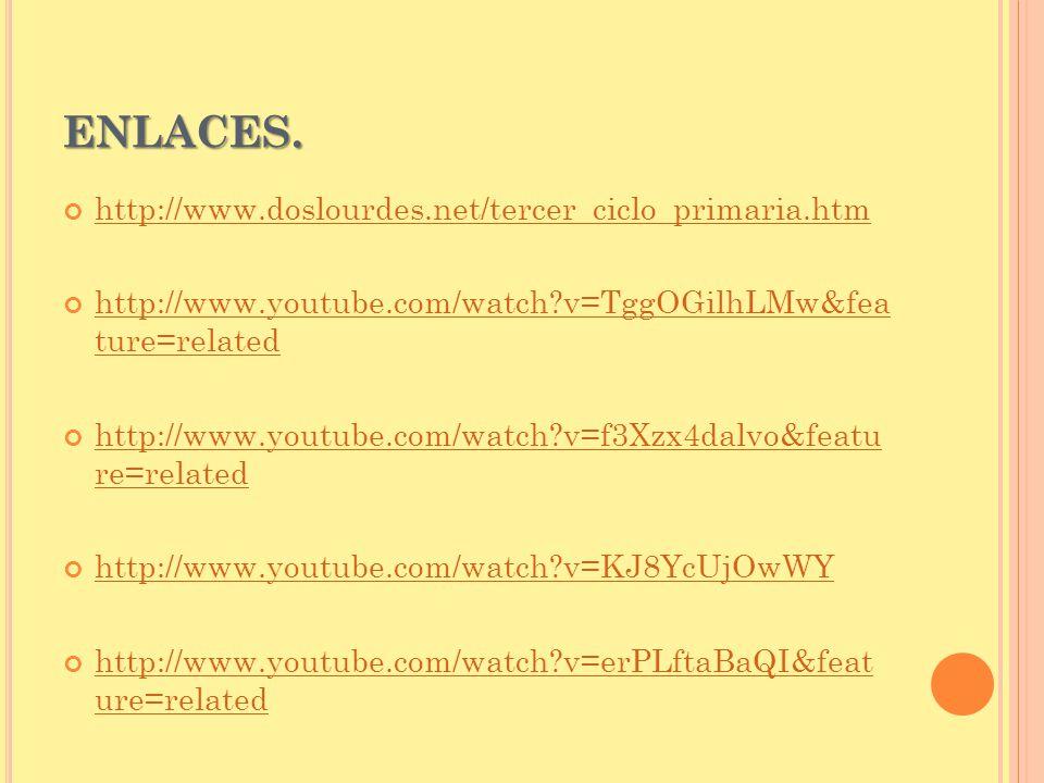 ENLACES. http://www.doslourdes.net/tercer_ciclo_primaria.htm