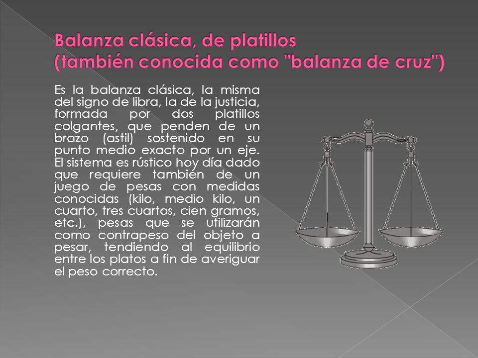 Balanza clásica, de platillos (también conocida como balanza de cruz )