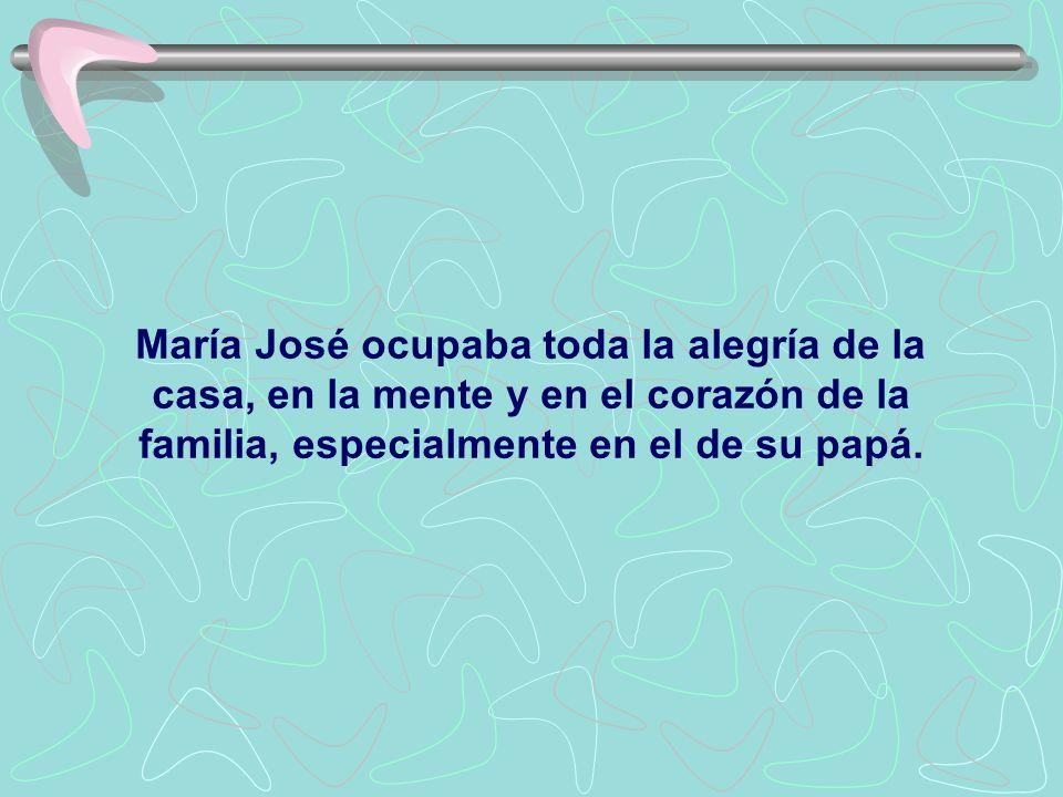 María José ocupaba toda la alegría de la casa, en la mente y en el corazón de la familia, especialmente en el de su papá.