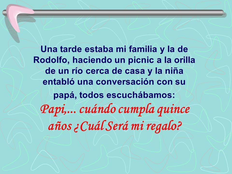 Una tarde estaba mi familia y la de Rodolfo, haciendo un picnic a la orilla de un río cerca de casa y la niña entabló una conversación con su papá, todos escuchábamos: Papi,...