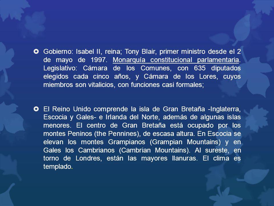 Gobierno: Isabel II, reina; Tony Blair, primer ministro desde el 2 de mayo de 1997. Monarquía constitucional parlamentaria. Legislativo: Cámara de los Comunes, con 635 diputados elegidos cada cinco años, y Cámara de los Lores, cuyos miembros son vitalicios, con funciones casi formales;