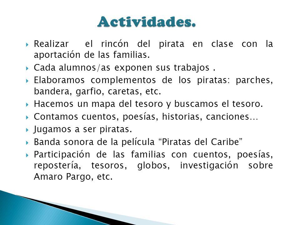Actividades. Realizar el rincón del pirata en clase con la aportación de las familias. Cada alumnos/as exponen sus trabajos .