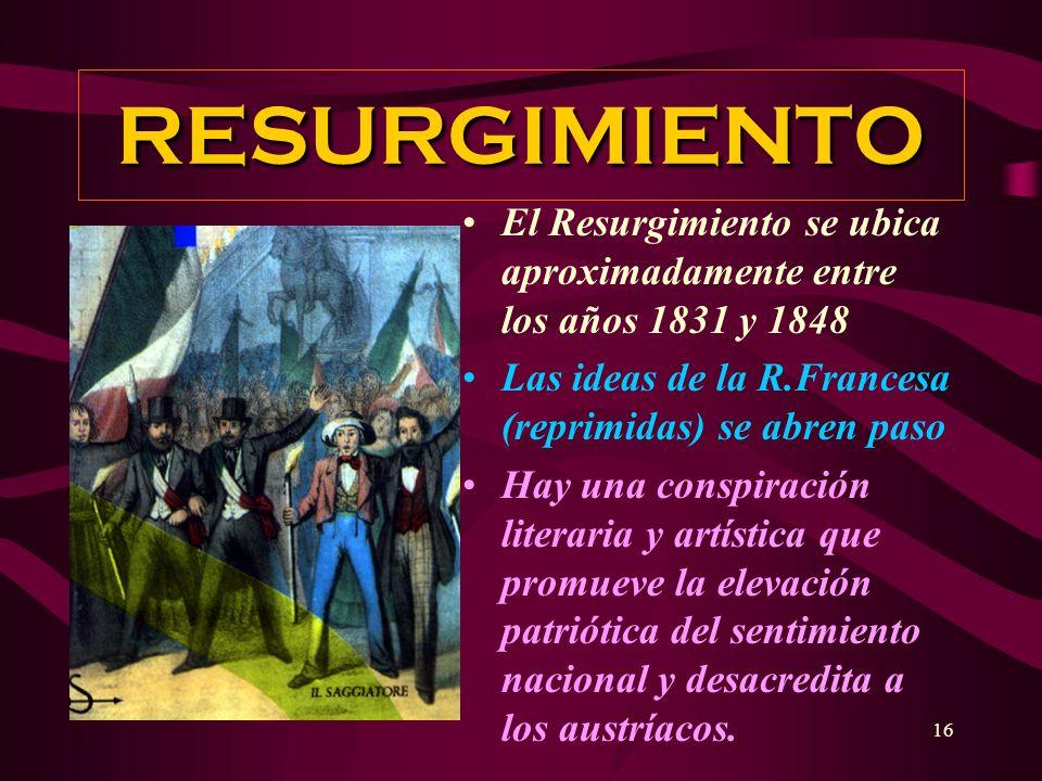 RESURGIMIENTOEl Resurgimiento se ubica aproximadamente entre los años 1831 y 1848. Las ideas de la R.Francesa (reprimidas) se abren paso.