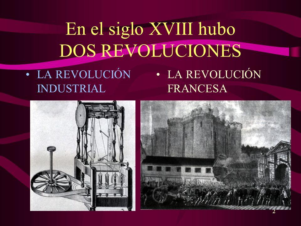 En el siglo XVIII hubo DOS REVOLUCIONES