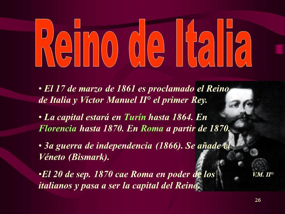 Reino de Italia El 17 de marzo de 1861 es proclamado el Reino de Italia y Víctor Manuel II° el primer Rey.