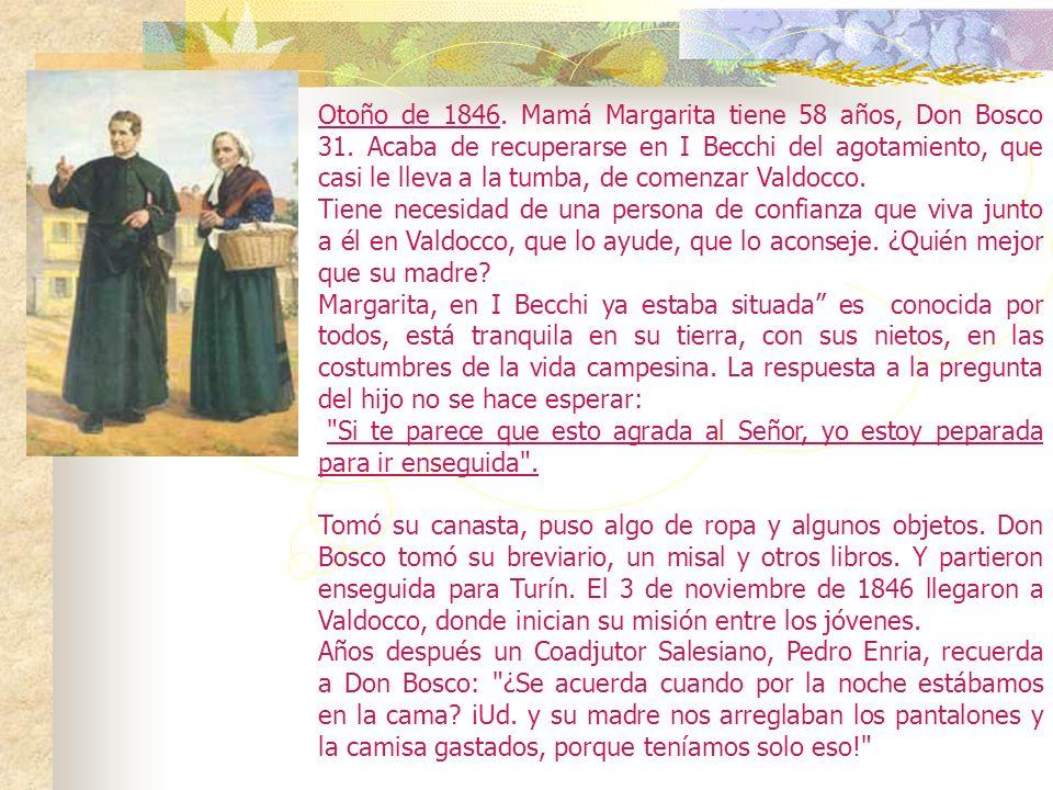 Otoño de 1846. Mamá Margarita tiene 58 años, Don Bosco 31