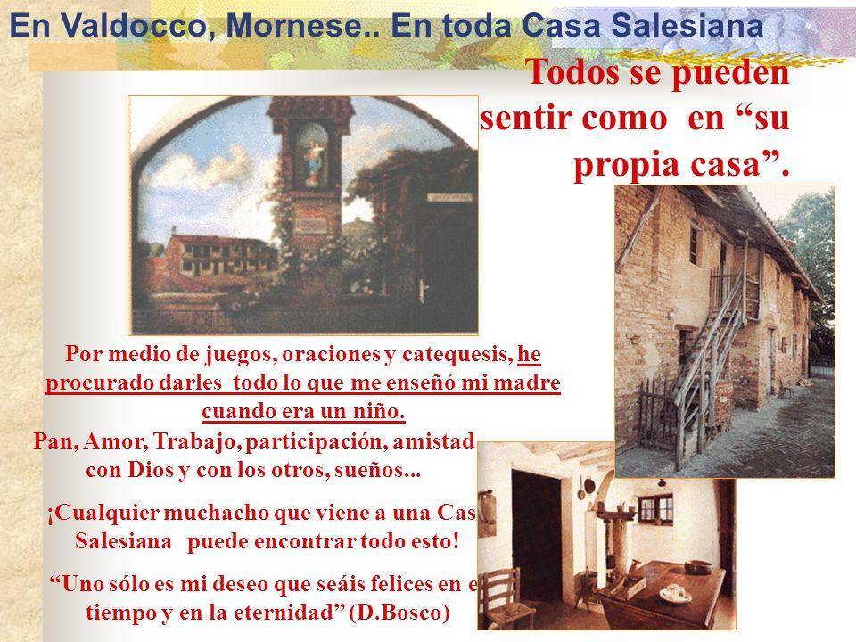 En Valdocco, Mornese.. En toda Casa Salesiana