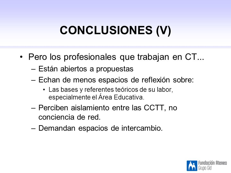 CONCLUSIONES (V) Pero los profesionales que trabajan en CT...
