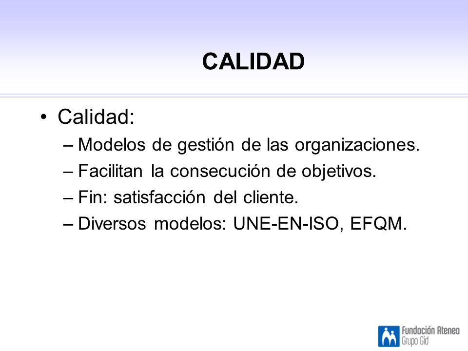 CALIDAD Calidad: Modelos de gestión de las organizaciones.