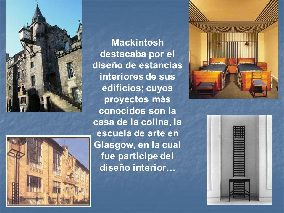 Mackintosh destacaba por el diseño de estancias interiores de sus edificios; cuyos proyectos más conocidos son la casa de la colina, la escuela de arte en Glasgow, en la cual fue participe del diseño interior…