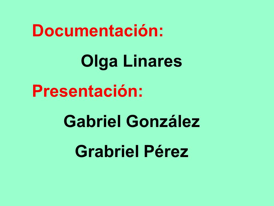 Documentación: Olga Linares Presentación: Gabriel González Grabriel Pérez