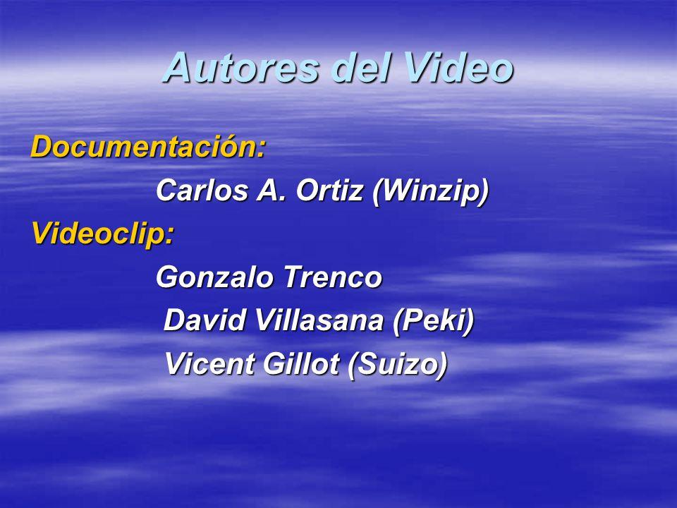 Autores del Video Documentación: Carlos A. Ortiz (Winzip) Videoclip: